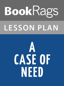 A Case of Need Lesson Plans