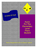 """""""A Child Of God""""  Hymn For The Elementary Level Piano Student"""