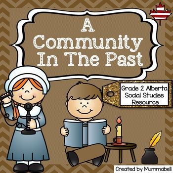 A Community in the Past - An Alberta Grade 2 Social Studies Resource