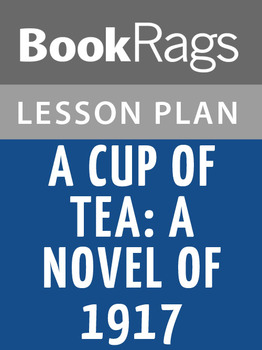 A Cup of Tea: A Novel of 1917 Lesson Plans