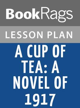 A Cup of Tea: A Novel of 1917 Lesson Plans