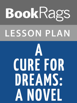 A Cure for Dreams: A Novel Lesson Plans