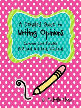 A Detailed Guide to Writing Opinions {Common Core Focused Grades 3-5}