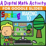 A Digital Math Activity- Spring Making 10 for Google Slides