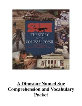 A Dinosaur Named Sue Comprehension and Vocabulary Packet
