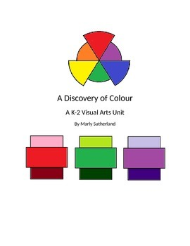 A Discovery of Colour - A K-2 Visual Arts Mini-Unit