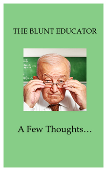 A Few Thoughts...My Unfiltered Thoughts On Education