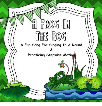 A Frog In The Bog - A Round for Practicing Stepwise Motion (SMNTBK Edition)