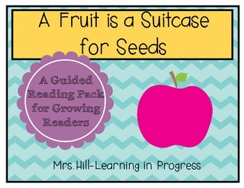 A Fruit is a Suitcase for Seeds - Guided Reading for Growi