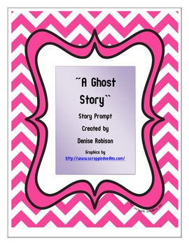 A Ghost Story:  Writing Prompt