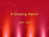 A Growing Nation 1800-1870 Presentation