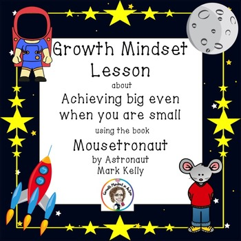 A Growth Mindset lesson about Achieving using the book Mousetronaut