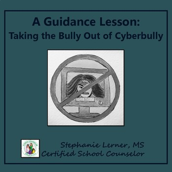 A Guidance Lesson: Taking the Bully Out of Cyberbully
