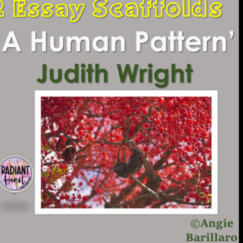 A HUMAN PATTERN- JUDITH WRIGHT POETRY TWO ESSAY OUTLINES/ SCAFFOLDS