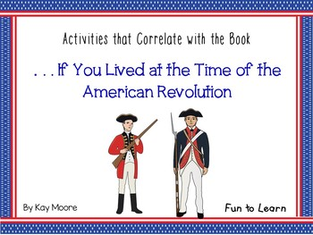 . . . If You Lived at the Time of the American Revolution 45 pgs Common Core Act