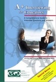 A+ Interviewing for Educators - A Comprehensive Guide to Interview Q and A
