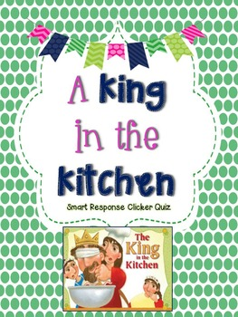 A King in the Kitchen Smart Response Clicker Quiz