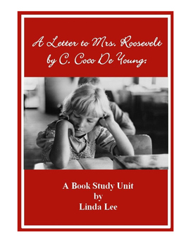 A Letter to Mrs. Roosevelt by C. Coco De Young:  A Book Study Unit