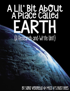 A Lil' Bit About a Place Called Earth {A Research and Write Unit}