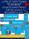 A+ Little Artists Theme*EDITABLE* Student Name Plates, Notes, Book Marks, etc.