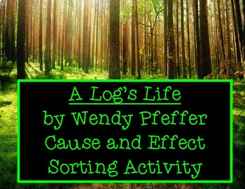 A Log's Life by Wendy Pfeffer Cause and Effect Hands On Sorting Activity