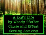 A Log's Life by Wendy Pfeffer Cause and Effect Hands On So