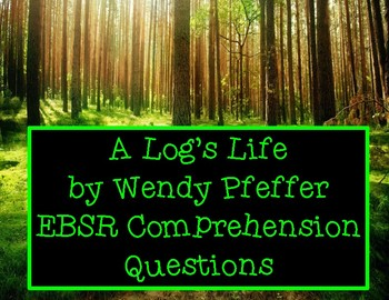 A Log's Life by Wendy Pfeffer EBSR Comprehension Question Sets