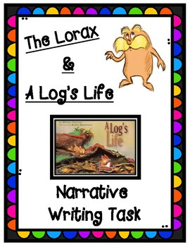 A Log's Life by Wendy Pfeffer and The Lorax by Dr. Seuss Narrative Writing Task
