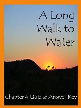 A Long Walk to Water Chapter 4 Quiz and Answer Key