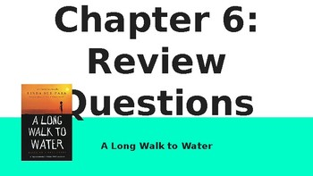 A Long Walk to Water: Chapter 6 PPT/Questions