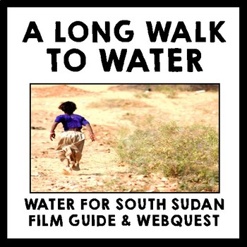 A Long Walk to Water - Water For South Sudan Documentary Film Guide & Webquest