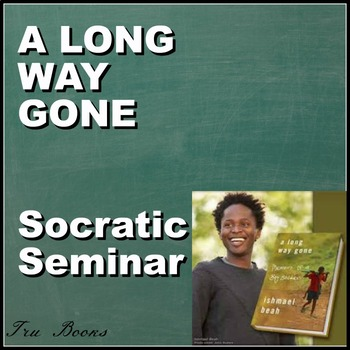 A LONG WAY GONE SOCRATIC SEMINAR WITH RUBRIC!