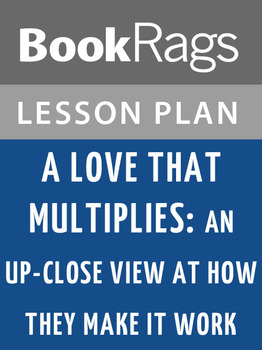 A Love That Multiplies: An Up-Close View of How They Make It Work Lesson Plans