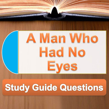 A Man Who Had No Eyes - Study Guide Questions