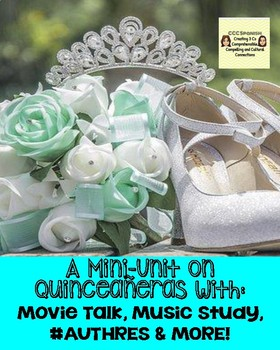 A Mini-Unit on  Quinceañeras with:   Movie Talk, Music Study, #AUTHRES & MORE!