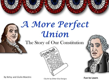 A More Perfect Union ~ The Story of Our Constitution
