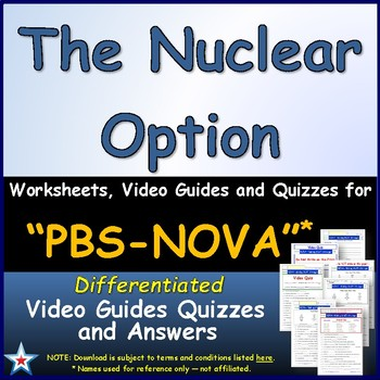 A NOVA - The Nuclear Option - Worksheet, Ans. Sheet, and Two Quizzes.