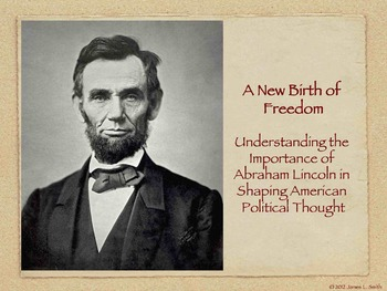 A New Birth of Freedom: Understanding the Importance of  Abraham Lincoln