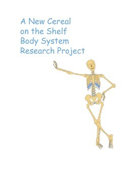 A New Cereal on the Shelf - Body System Research Project