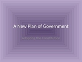 A New Plan of Government - Adopting the Constitution