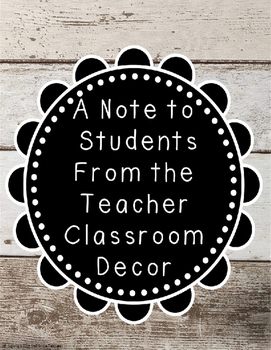 A Note to Students From the Teacher Classroom Decor- Woode
