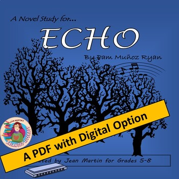A Novel Study for ECHO by Pam Munoz Ryan; Created by Jean Martin