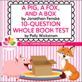 A PIG, A FOX, AND A BOX | PRINTABLE WHOLE BOOK TEST | 10 Q