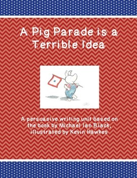 A Pig Parade is a Terrible Idea - CCSS aligned persuasive writing
