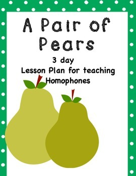 A Pair of Pears Homophone 3 day lesson plan
