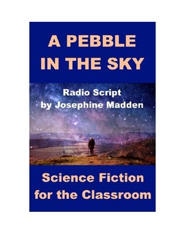 A Pebble in the Sky - Science Fiction Drama for the Classroom
