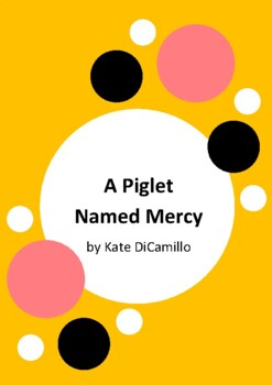 A Piglet Named Mercy by Kate DiCamillo and Chris Van Dusen - 6 Worksheets