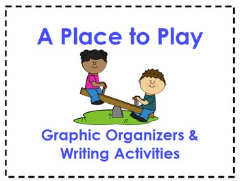 A Place to Play Organizers & Writing Activities (1st Grade Reading Street 3.1)