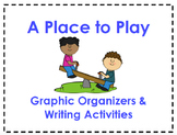 A Place to Play Organizers & Writing Activities (1st Grade