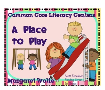 A Place to Play Reading Street Unit 3 Week 1 Common Core Literacy Centers